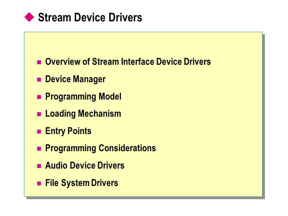  Stream Device Drivers Overview of Stream Interface Device Drivers Device Manager Programming Model Loading Mechanism Entry Points Programming Consid