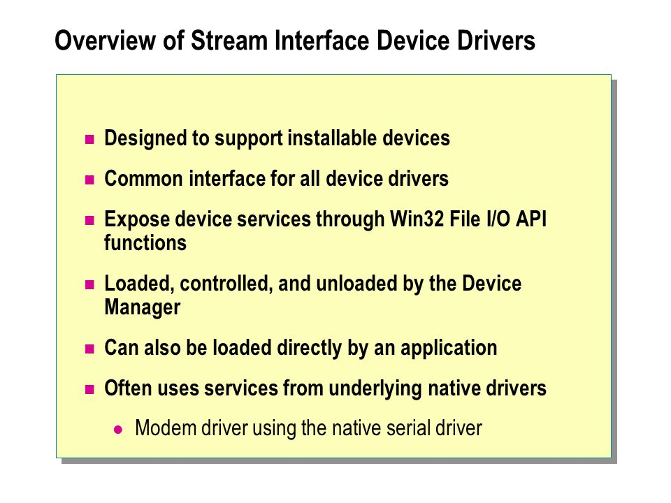Overview of Stream Interface Device Drivers Designed to support installable devices Common interface for all device drivers Expose device services thr