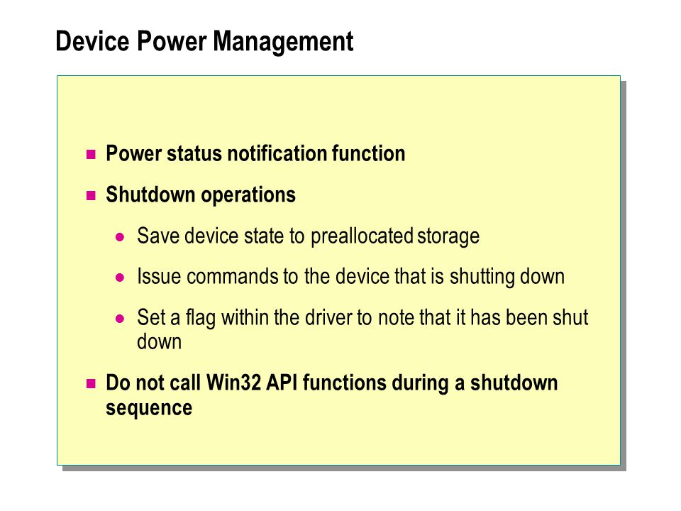 Device Power Management Power status notification function Shutdown operations Save device state to preallocated storage Issue commands to the device
