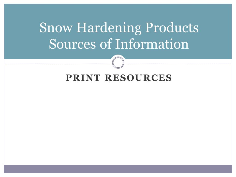 PRINT RESOURCES Snow Hardening Products Sources of Information