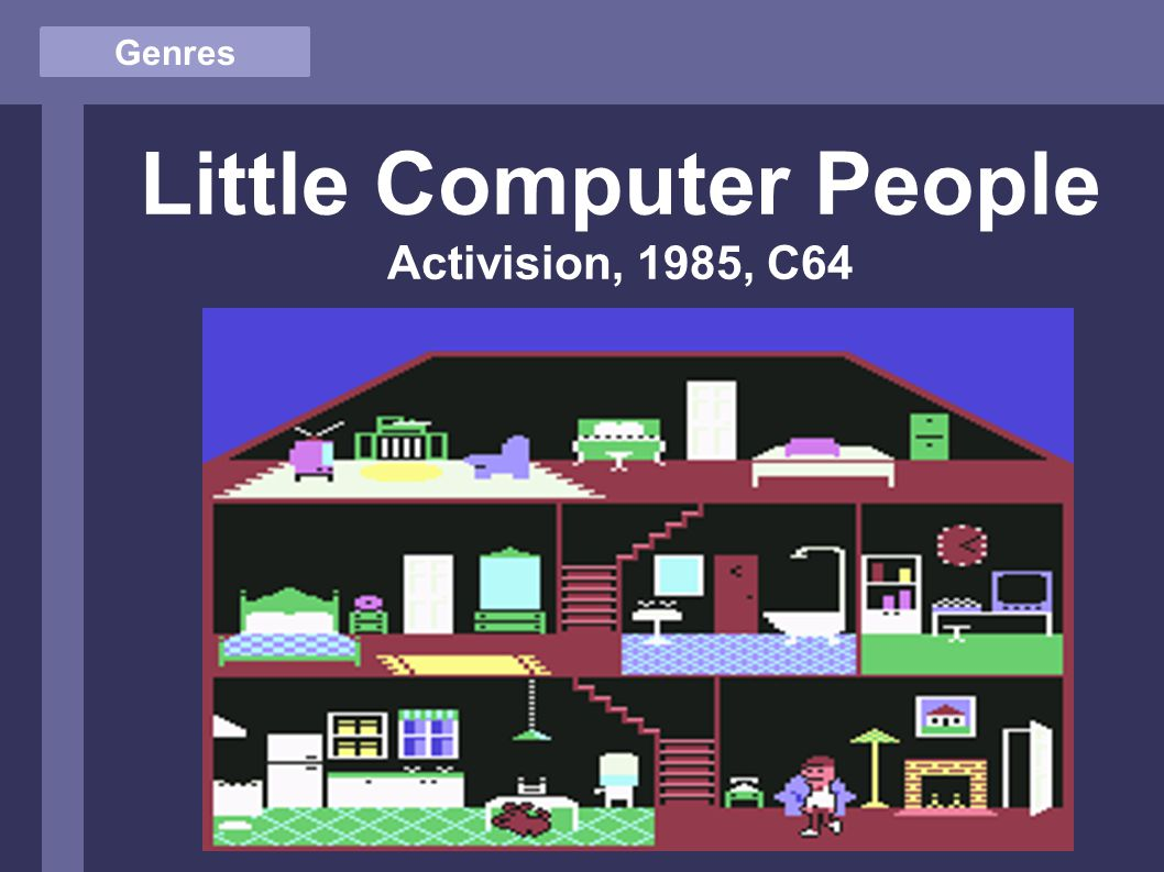Genres Little Computer People Activision, 1985, C64