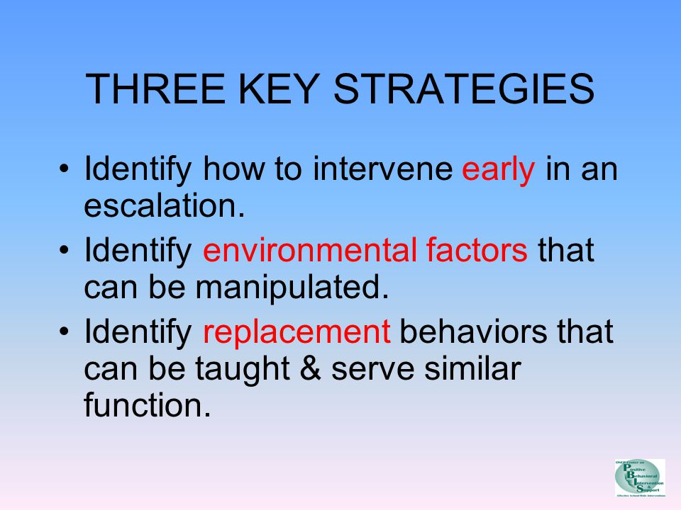 THREE KEY STRATEGIES Identify how to intervene early in an escalation.
