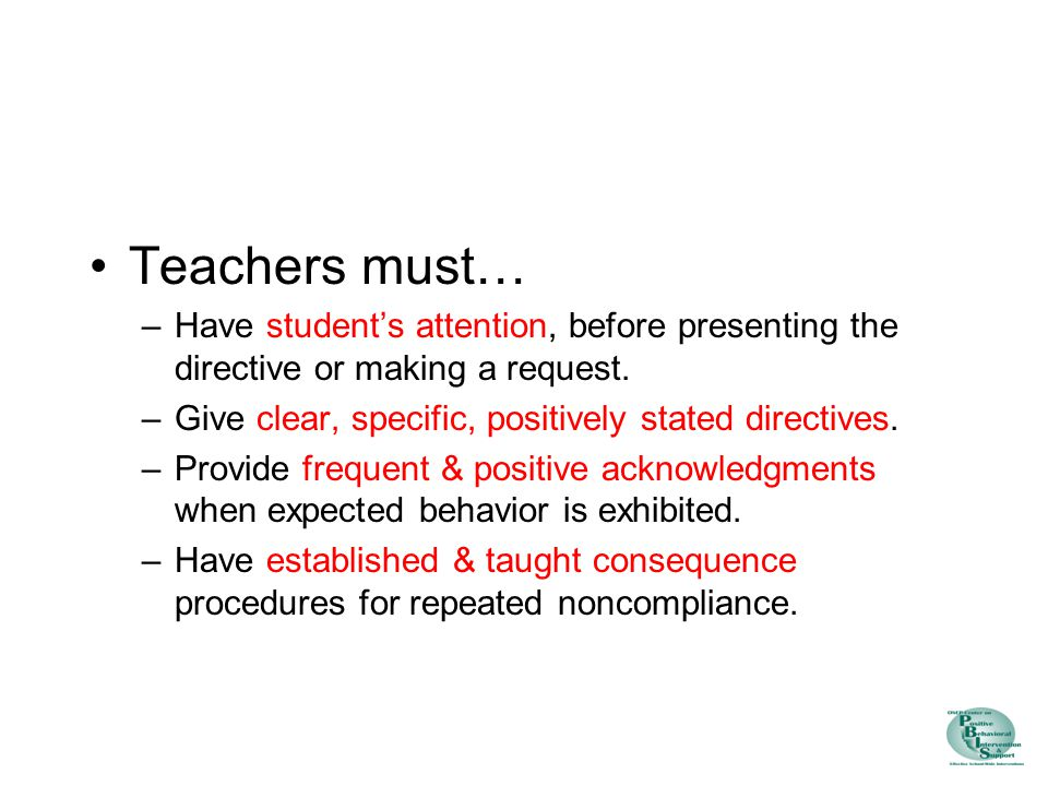Teachers must… –Have student's attention, before presenting the directive or making a request.