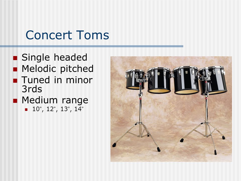Concert Toms Single headed Melodic pitched Tuned in minor 3rds Medium range 10 , 12 , 13 , 14