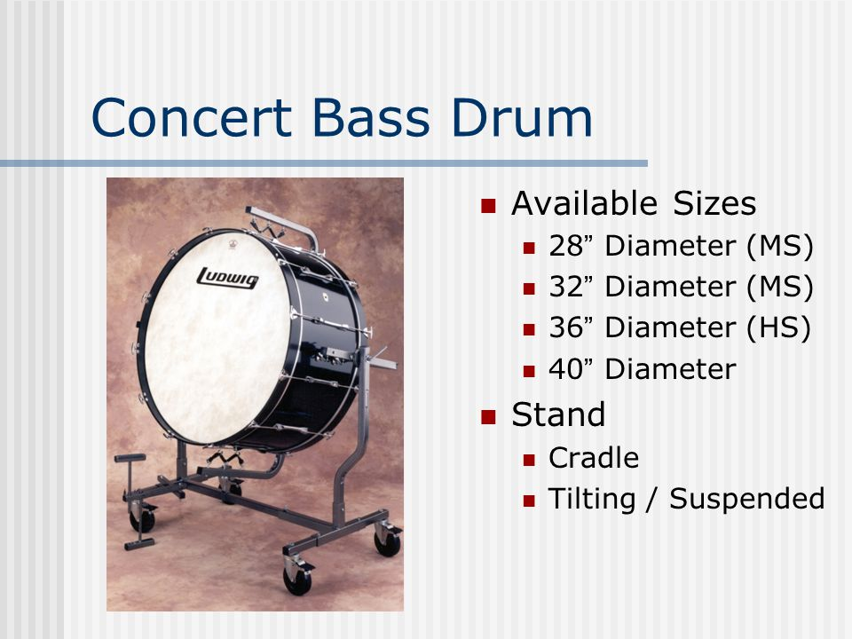 Concert Bass Drum Available Sizes 28 Diameter (MS) 32 Diameter (MS) 36 Diameter (HS) 40 Diameter Stand Cradle Tilting / Suspended