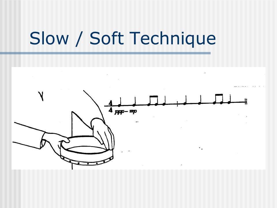 Slow / Soft Technique