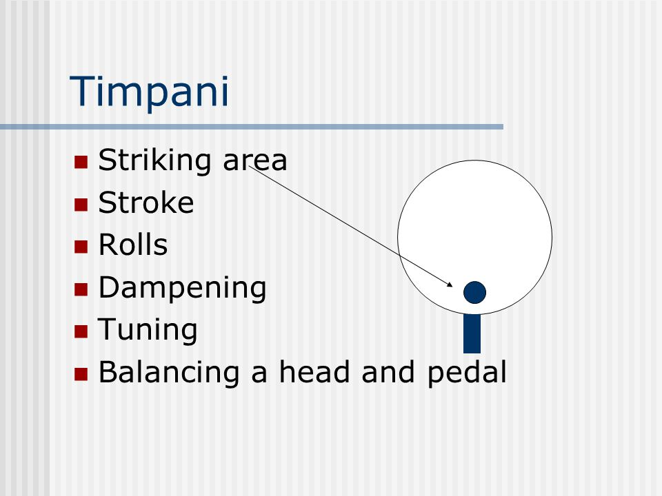 Timpani Striking area Stroke Rolls Dampening Tuning Balancing a head and pedal