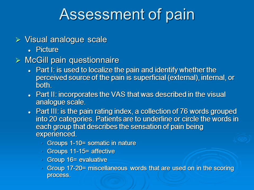 Assessment of pain  Visual analogue scale Picture Picture  McGill pain questionnaire Part I: is used to localize the pain and identify whether the p