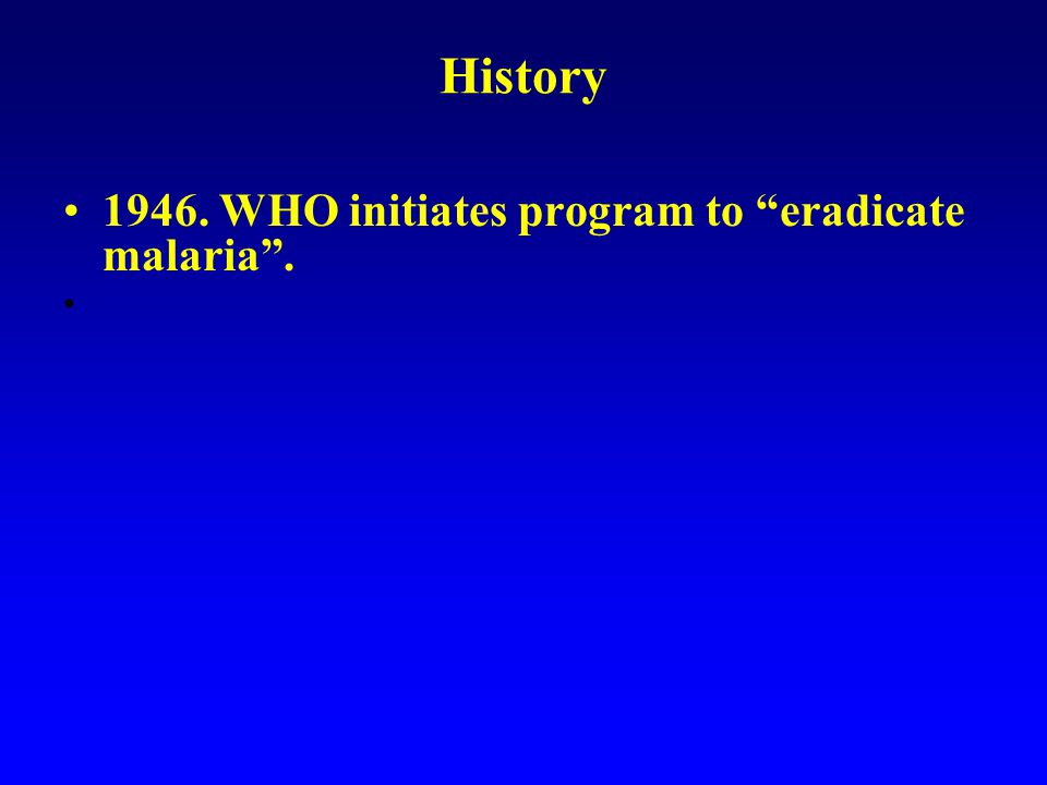 1946. WHO initiates program to eradicate malaria . History