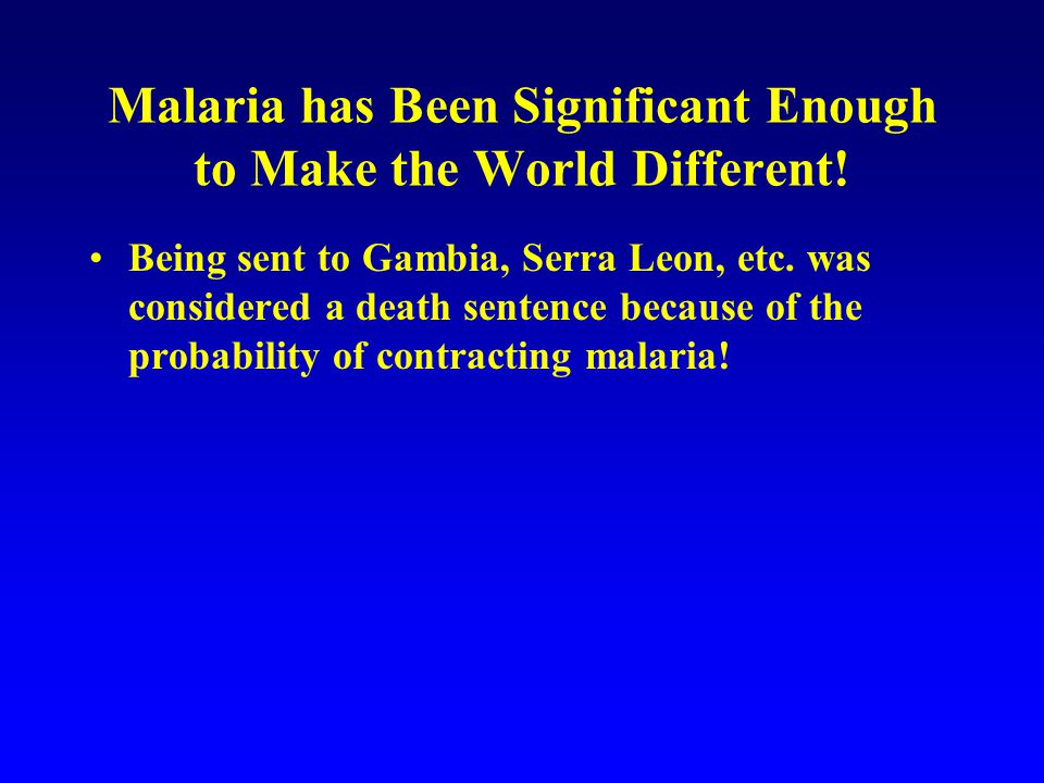 Malaria has Been Significant Enough to Make the World Different.
