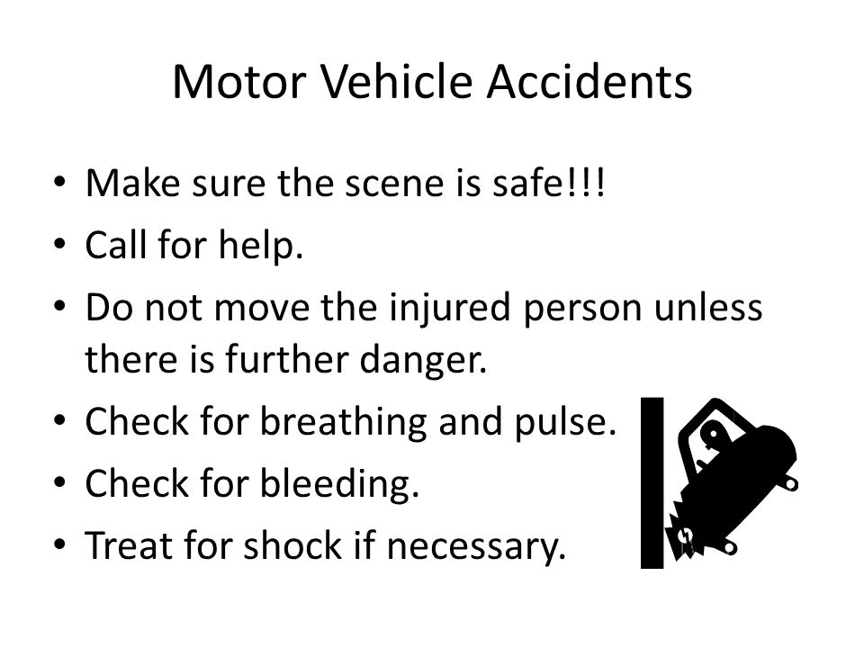 Motor Vehicle Accidents Make sure the scene is safe!!.