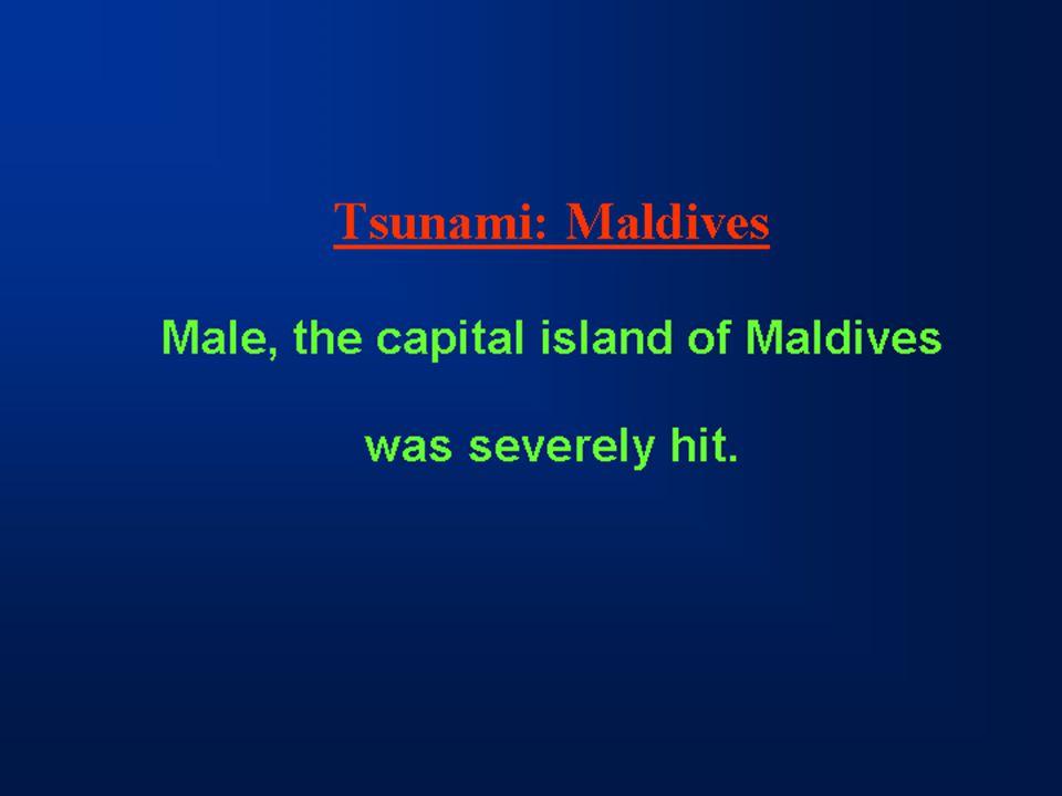 Tsunami: Maldives Male, the capital island of Maldives was severely hit.