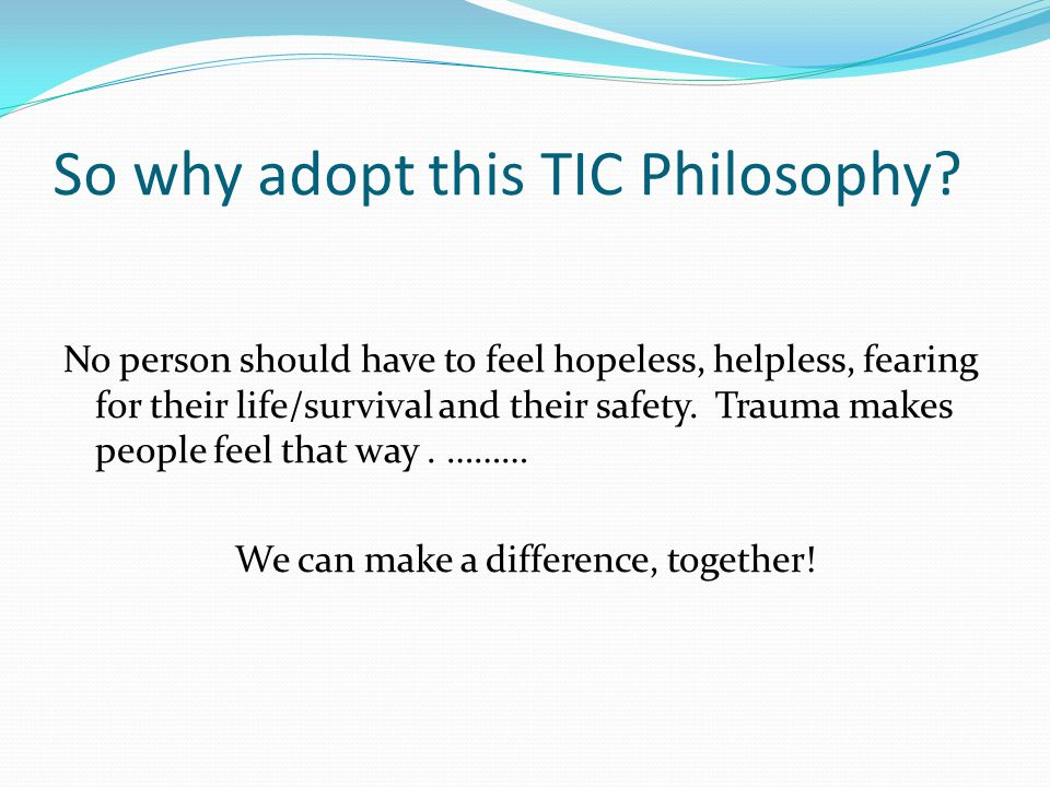 So why adopt this TIC Philosophy.