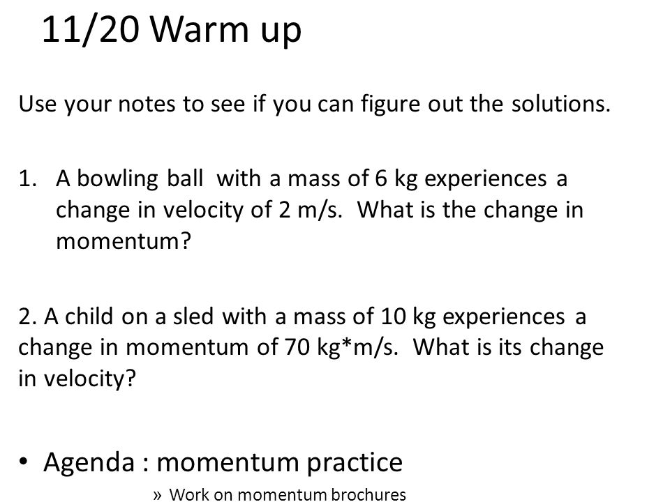 11/20 Warm up Use your notes to see if you can figure out the solutions.