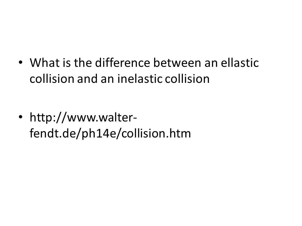 What is the difference between an ellastic collision and an inelastic collision http://www.walter- fendt.de/ph14e/collision.htm