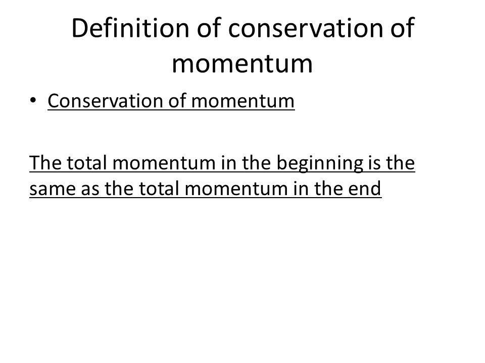 Definition of conservation of momentum Conservation of momentum The total momentum in the beginning is the same as the total momentum in the end