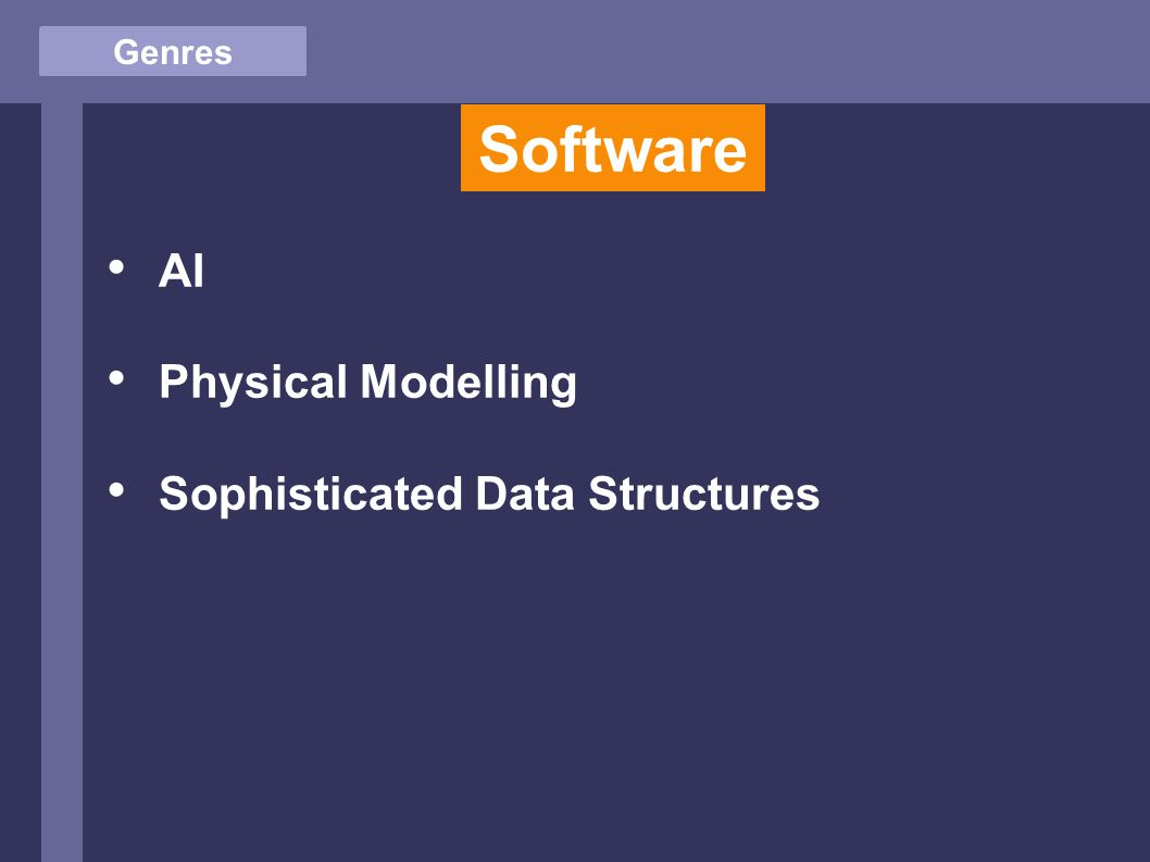 Genres Software AI Physical Modelling Sophisticated Data Structures