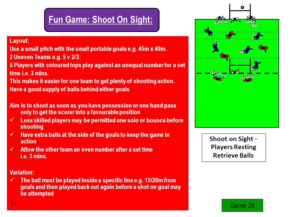 Layout: Use a small pitch with the small portable goals e.g.