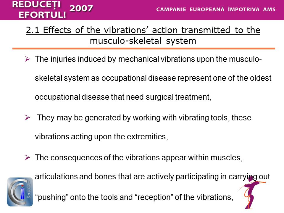 2.1 Effects of the vibrations' action transmitted to the musculo-skeletal system  The injuries induced by mechanical vibrations upon the musculo- ske
