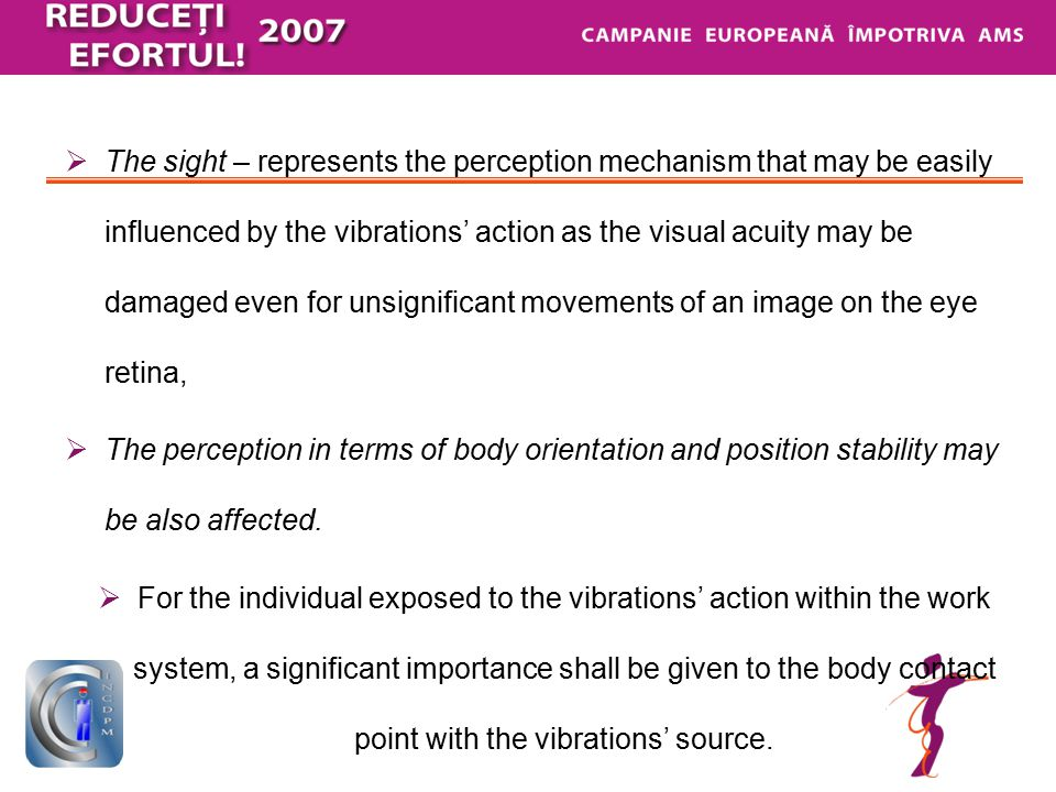 SR ISO 5349:1995 – for the determination of the arm – hand vibratations  - the evaluation of the exposure level to vibrations transmitted through the arm – hand system is based on the calculation of the daily exposure value for a reference period of 8 hrs expressed as the average square root (rms) (total value) of the ponderated acceleration values in frequency as determined versus three orthogonal axis z, x, y  - in case of the equipment that are to be be hold by both hands, the measurements should made for each hand.
