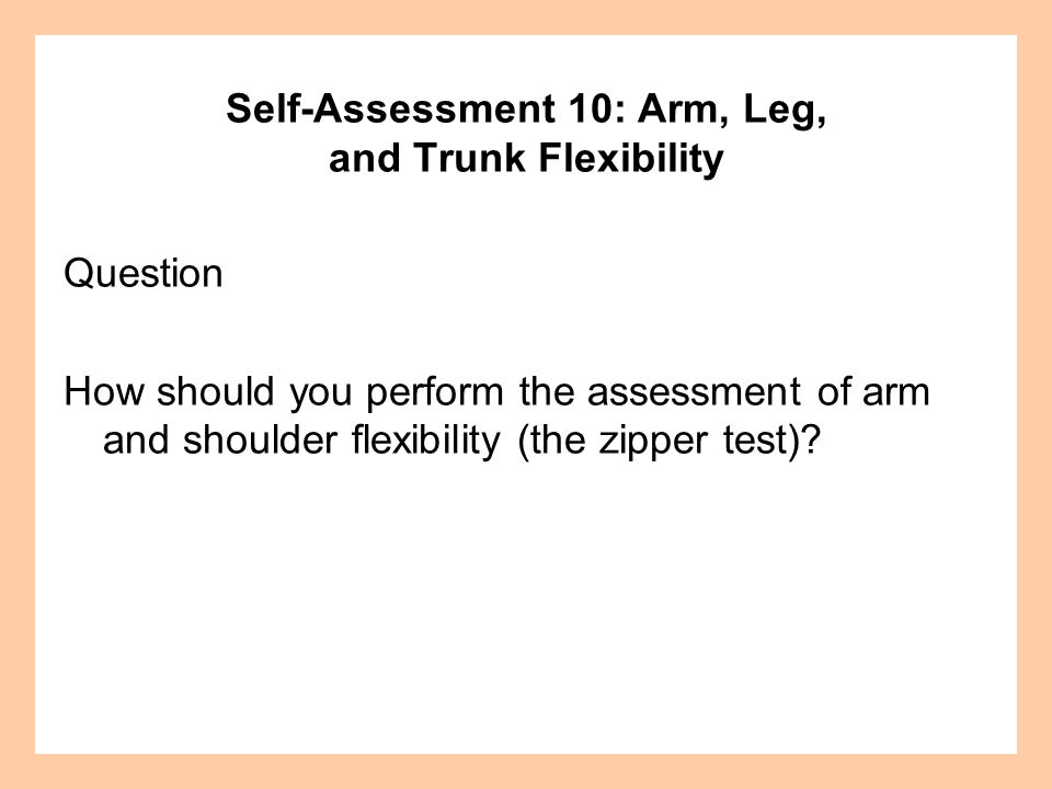 Question How should you perform the assessment of arm and shoulder flexibility (the zipper test).