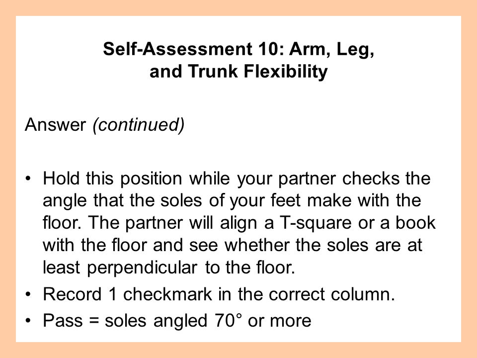 Answer (continued) Hold this position while your partner checks the angle that the soles of your feet make with the floor.