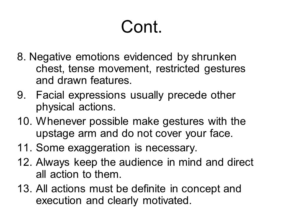 Cont. 8. Negative emotions evidenced by shrunken chest, tense movement, restricted gestures and drawn features. 9.Facial expressions usually precede o
