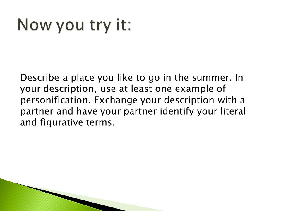 Describe a place you like to go in the summer. In your description, use at least one example of personification. Exchange your description with a part