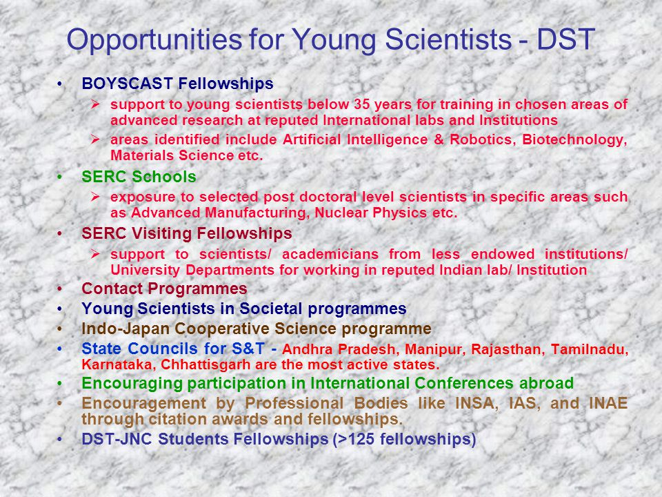 Opportunities for Young Scientists - DST BOYSCAST Fellowships  support to young scientists below 35 years for training in chosen areas of advanced re