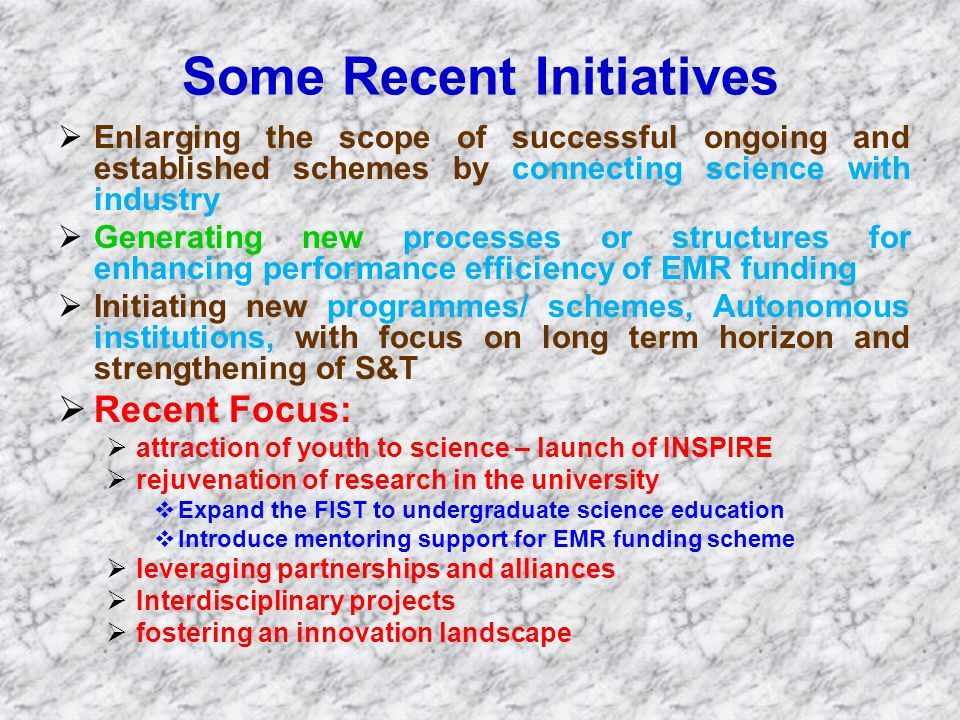 Some Recent Initiatives  Enlarging the scope of successful ongoing and established schemes by connecting science with industry  Generating new proce