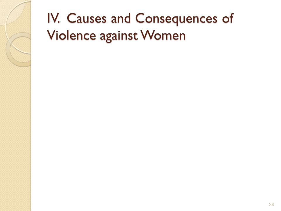 IV. Causes and Consequences of Violence against Women 24