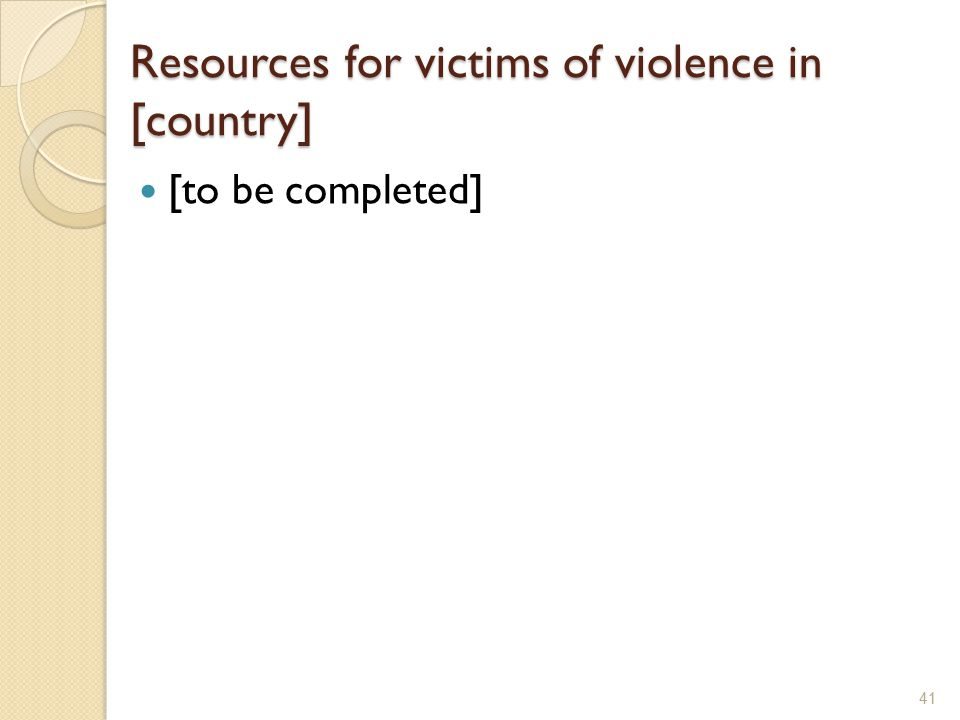 Resources for victims of violence in [country] [to be completed] 41