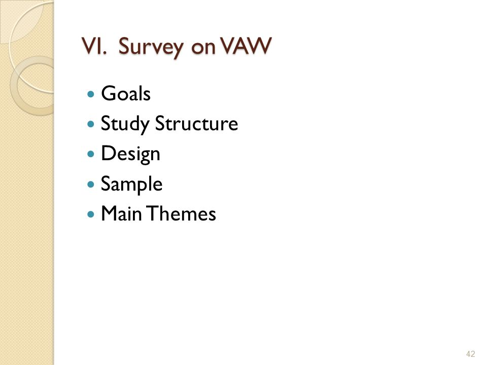VI. Survey on VAW Goals Study Structure Design Sample Main Themes 42
