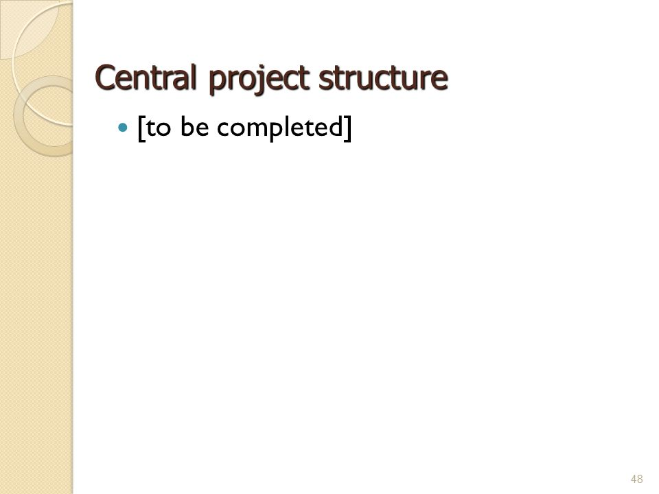 48 Central project structure [to be completed]