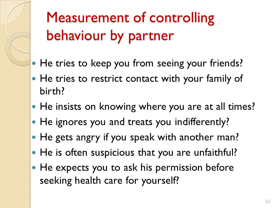 Measurement of controlling behaviour by partner He tries to keep you from seeing your friends? He tries to restrict contact with your family of birth?