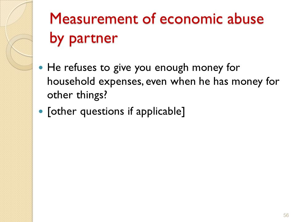 Measurement of economic abuse by partner He refuses to give you enough money for household expenses, even when he has money for other things? [other q