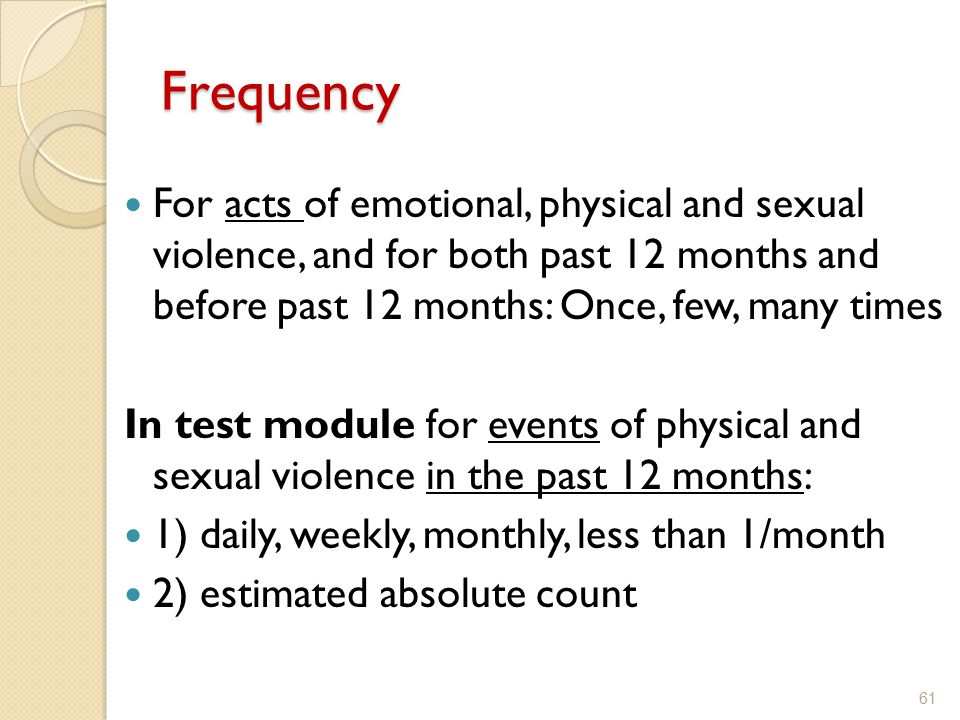Frequency For acts of emotional, physical and sexual violence, and for both past 12 months and before past 12 months: Once, few, many times In test mo