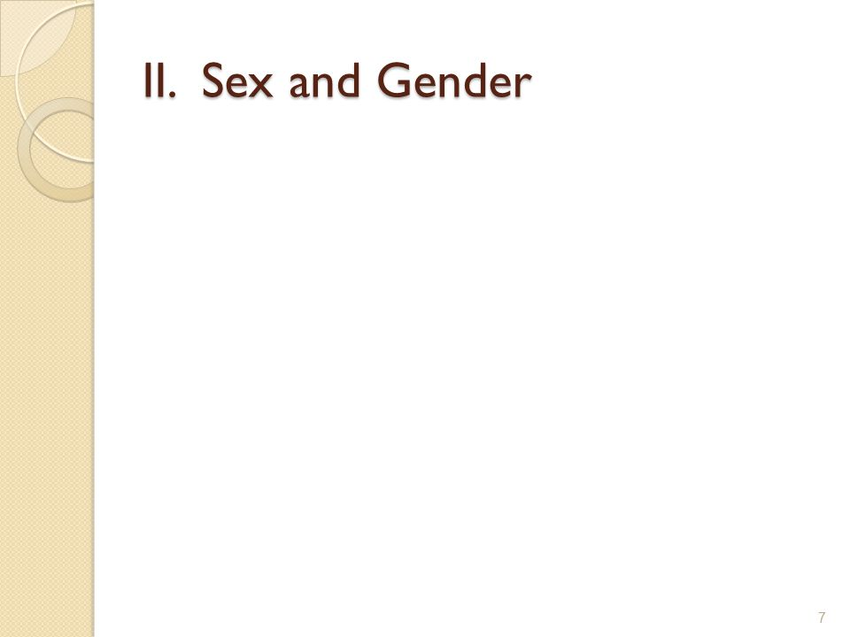 II. Sex and Gender 7