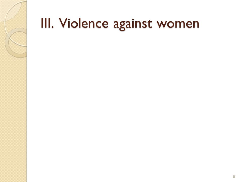 III. Violence against women 9