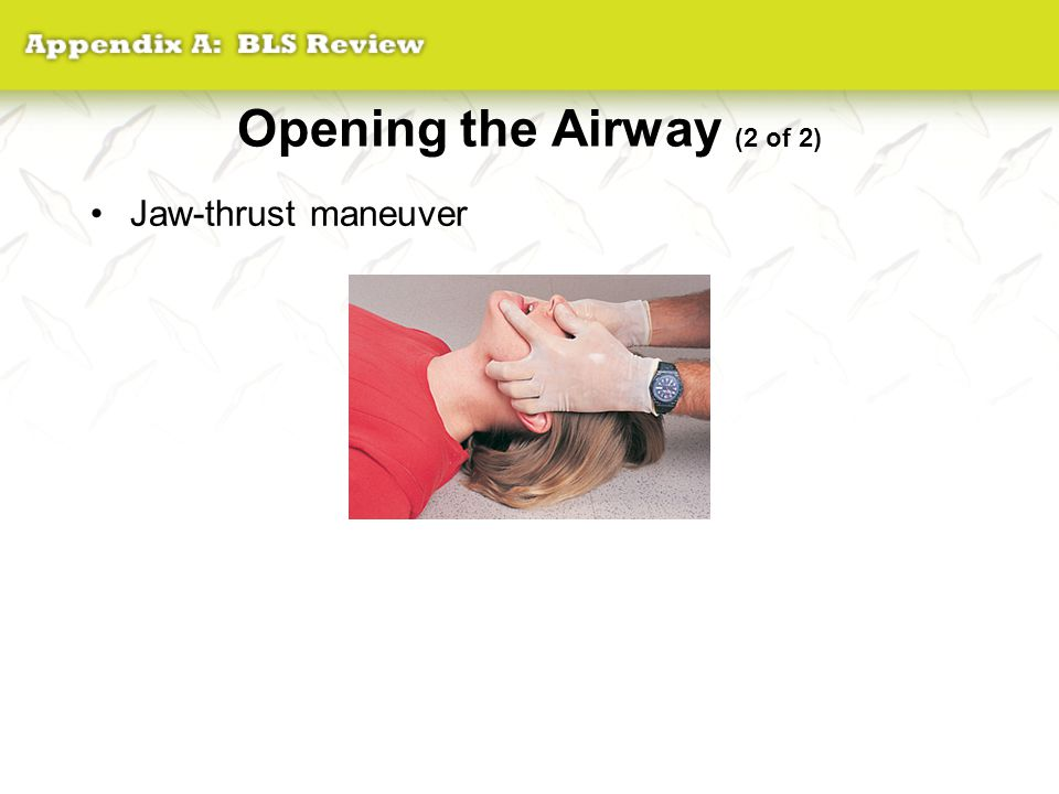 Opening the Airway (2 of 2) Jaw-thrust maneuver
