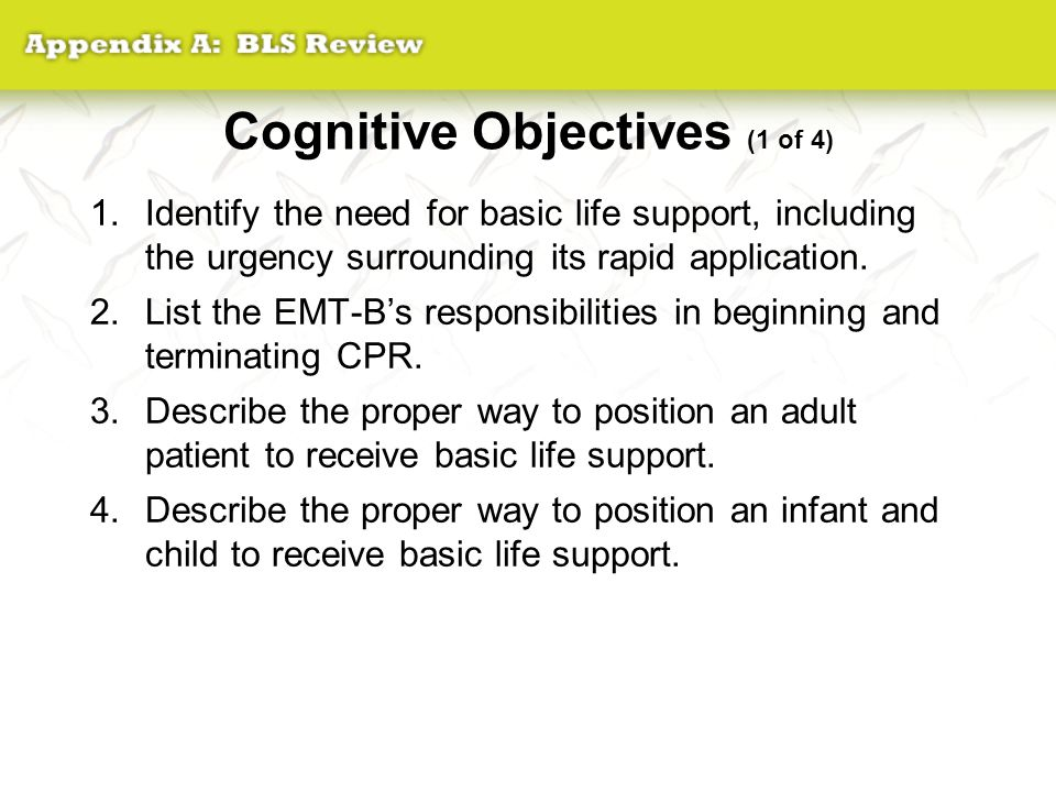 Cognitive Objectives (2 of 4) 5.Describe three techniques for opening the airway in an infant, child, and adult.