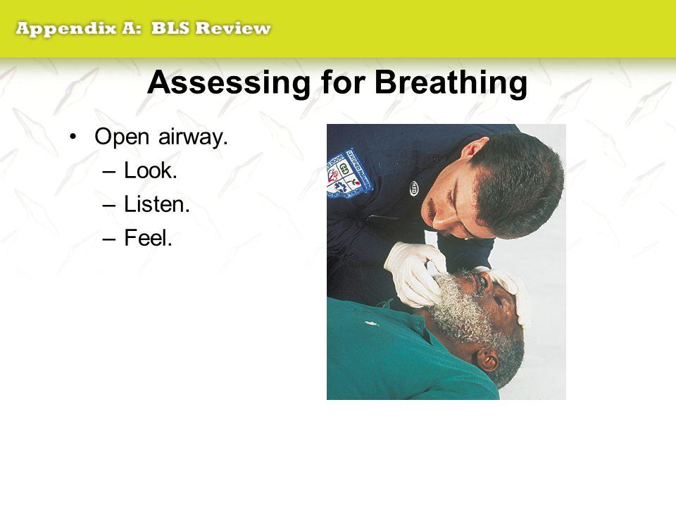 Assessing for Breathing Open airway. –Look. –Listen. –Feel.