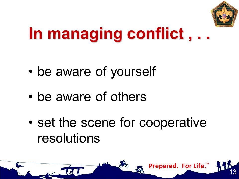In managing conflict,..