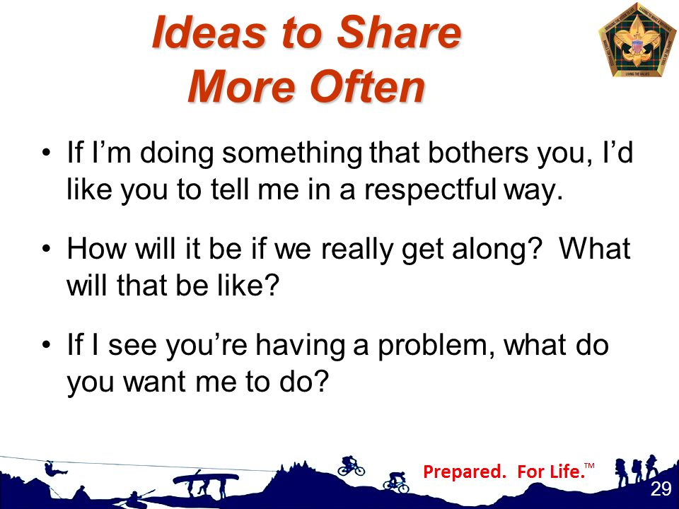Ideas to Share More Often If I'm doing something that bothers you, I'd like you to tell me in a respectful way.