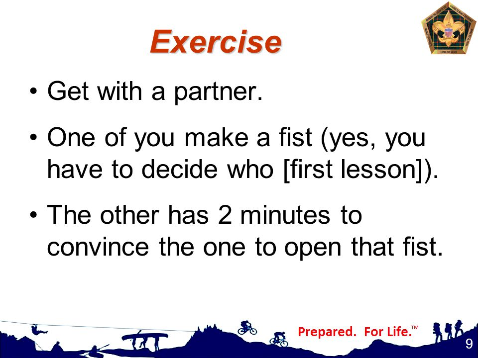 Exercise Get with a partner. One of you make a fist (yes, you have to decide who [first lesson]).