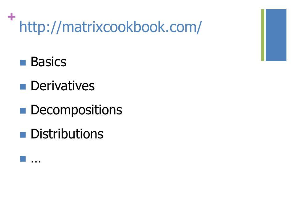 + http://matrixcookbook.com/ Basics Derivatives Decompositions Distributions …