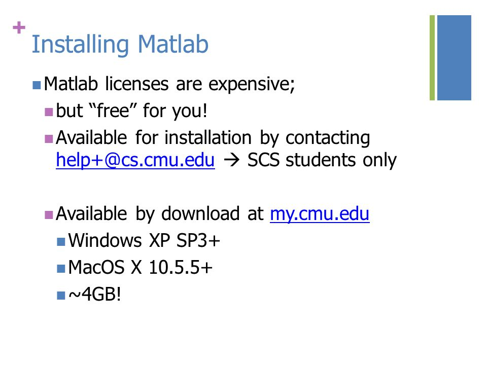 + Installing Matlab Matlab licenses are expensive; but free for you.