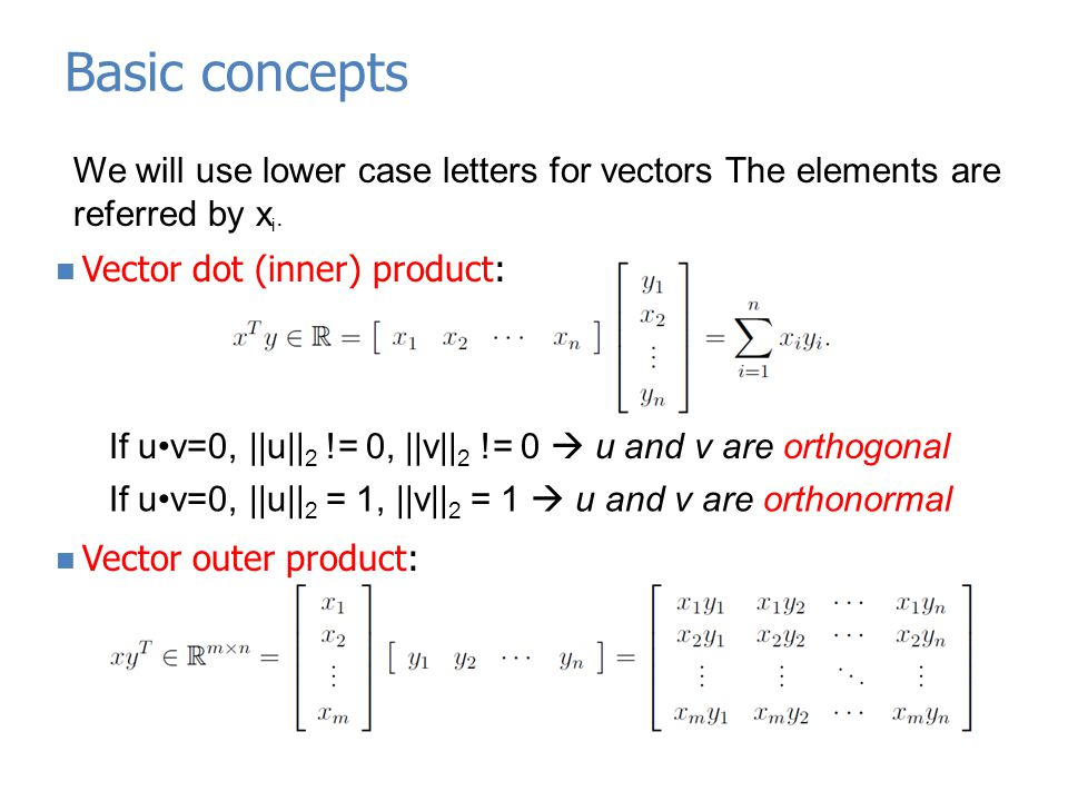 Basic concepts Matrix product: We will use upper case letters for matrices.