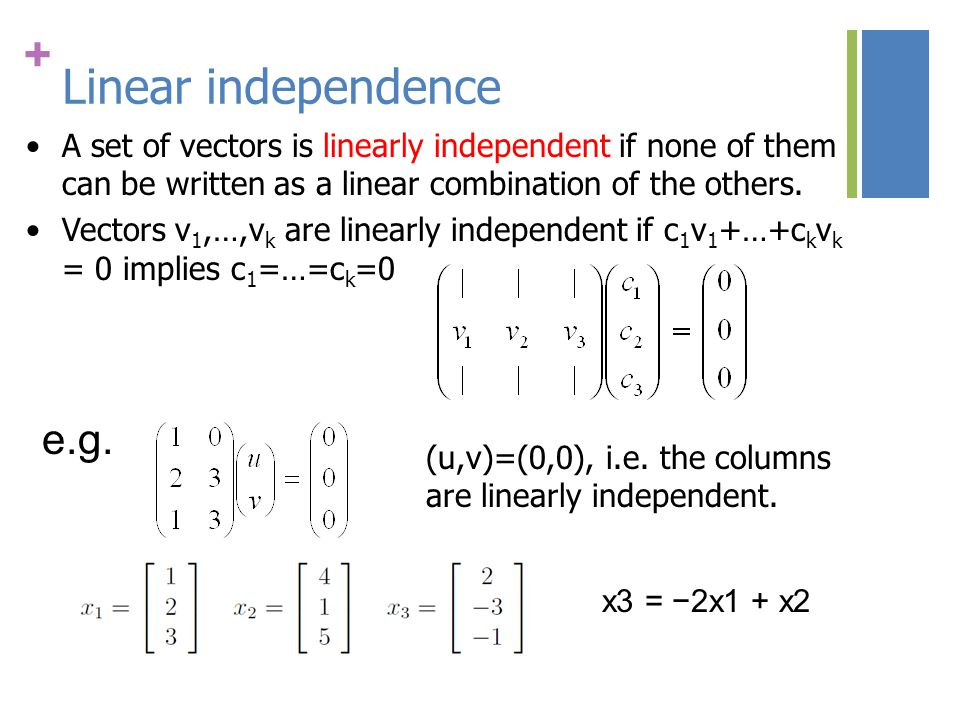 + Span of a vector space If all vectors in a vector space may be expressed as linear combinations of a set of vectors v 1,…,v k, then v 1,…,v k spans the space.