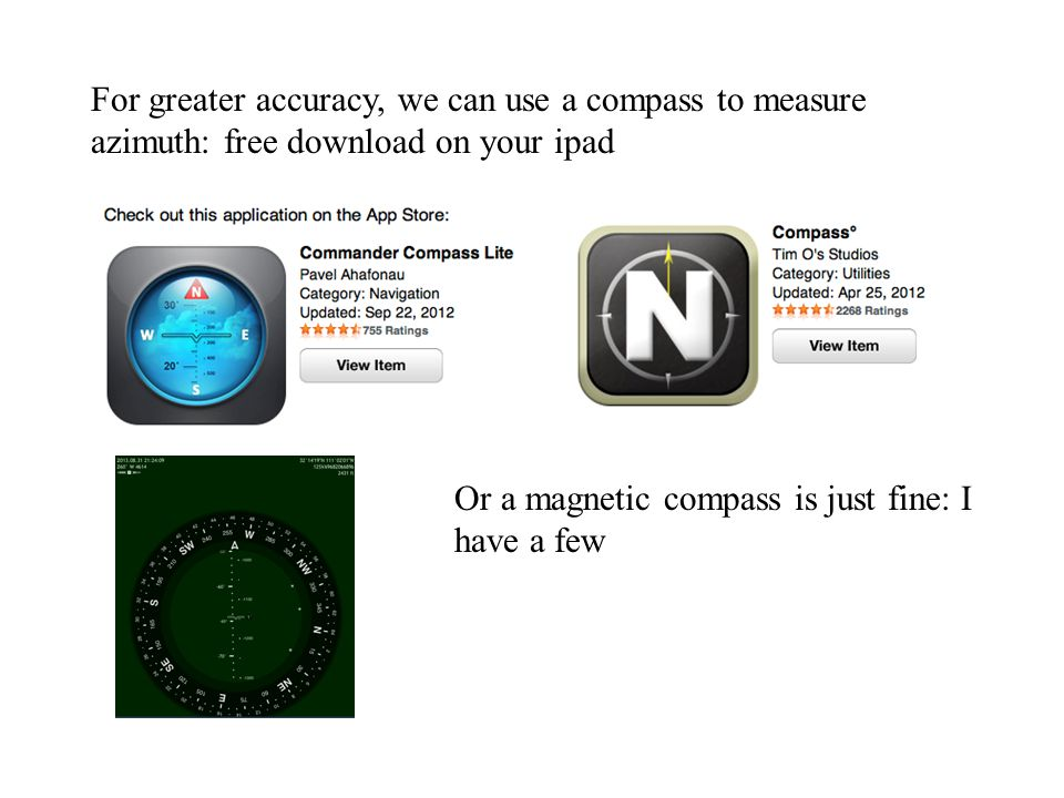 For greater accuracy, we can use a compass to measure azimuth: free download on your ipad Or a magnetic compass is just fine: I have a few
